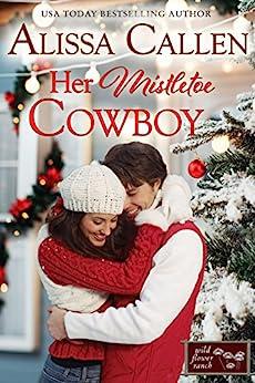 Her Mistletoe Cowboy (Wildflower Ranch Book 2) by [Callen, Alissa]