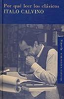 Por qué leer los clásicos / Why Read the Classics (Biblioteca Calvino / Calvino's Library)