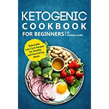 Ketogenic Cookbook for Beginners: Delectable Low-Carb Recipes for Healthy and Nourishing Meals