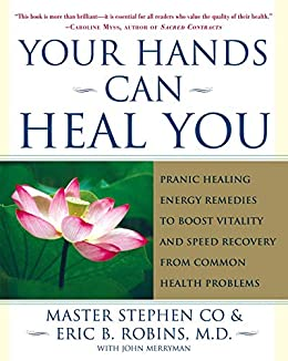 Your Hands Can Heal You: Pranic Healing Energy Remedies to Boost Vitality and Speed Recovery from Common Health Problems by [Master Stephen Co, Eric B. Robins]