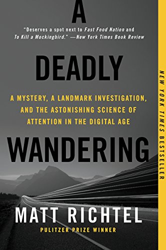 Download A Deadly Wandering: A Mystery, a Landmark Investigation, and the Astonishing Science of Attention in the Digital Age 006228407X