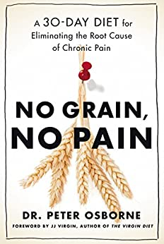 No Grain, No Pain: A 30-Day Diet for Eliminating Root Cause of Chronic Pain by [Osborne, Peter]
