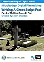 Writing A Great Script Fast: Part 9 Other Types Of Plot