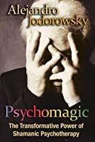 Psychomagic: The Transformative Power of Shamanic Psychotherapy by Alejandro Jodorowsky(2010-06-18)