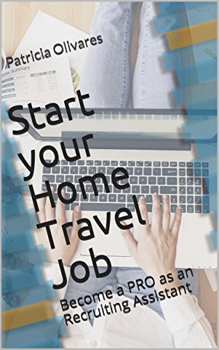 Start your Home Travel Job: Become a PRO as an Recruiting Assistant (English Edition)