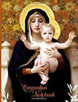 "Composition Notebook: Wide Ruled Lined Paper  Bouguereau The Virgin of the Lilies (CNW 7.44"" x 9.69""  100pages)"