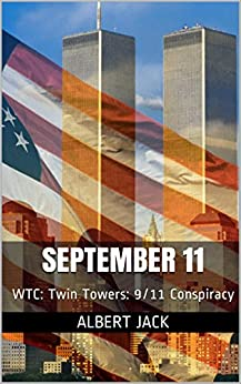 September 11: WTC: Twin Towers: 9/11 Conspiracy by [Jack, Albert]