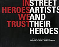In Heroes We Trust: Street Artists and Their Heroes (Knock Knock)