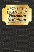 Absolutely Legendary Pharmacy Technician: 52 Week Planner 2020