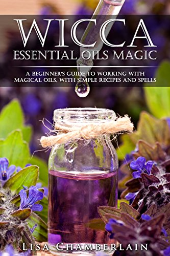 『Wicca Essential Oils Magic: A Beginner's Guide to Working with Magical Oils, with Simple Recipes and Spells (English Edition)』のトップ画像