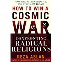 How to Win a Cosmic War: Confronting Radical Religion