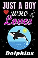 Just a Boy who loves Dolphins: Dolphins Lover notebook or dairy, Perfect Dolphins lovers Notebook gift for Boy