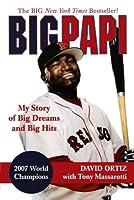 Big Papi: My Story of Big Dreams and Big Hits by David Ortiz Tony Massarotti(2008-04-01)