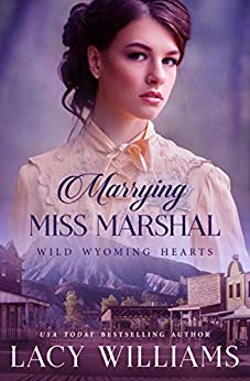 Marrying Miss Marshal (Wild Wyoming Hearts Book 1) by [Williams, Lacy]