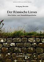 Der Roemische Limes: Eine Kultur- und Mentalitaetsgeschichte