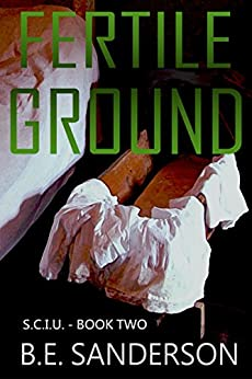Fertile Ground (Serial Crimes Investigation Unit (S.C.I.U.) Book 2) by [Sanderson, B.E.]