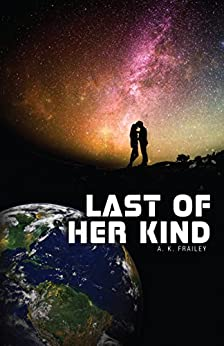 Last of Her Kind by [Frailey, A. K.]