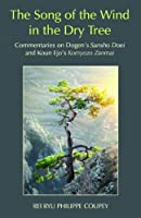The Song of the Wind in the Dry Tree: Commentaries on Dogen's Sansho Doei and Koun Ejo's Komyozo Zanmai by Rei Ryu Philippe Coupey(2014-10-01)
