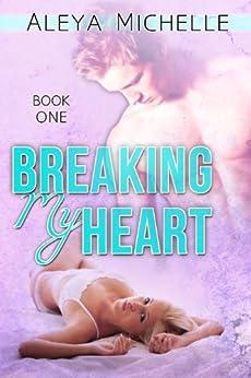 BREAKING MY HEART: Book 1 in My Heart Series by [Michelle, Aleya]