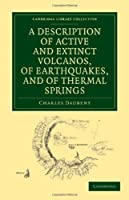A Description of Active and Extinct Volcanos, of Earthquakes, and of Thermal Springs (Cambridge Library Collection - Earth Science)