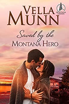 Saved by the Montana Hero (Montana Lakeside Book 4) by [Munn, Vella]