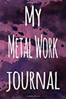 My Metal Work Journal: The perfect gift for the artist in your life - 119 page lined journal!