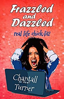 Frazzled and Dazzled: Real life chick lit by [Turner, Chantall]