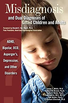 [Olenchak, F. Richard, Goerss, Jean, Beljan, Paul, Webb, James T., Webb, Nadia E., Amend, Edward R.]のMisdiagnosis and Dual Diagnoses of Gifted Children and Adults: ADHD, Bipolar, OCD, Asperger's, Depression, and Other Disorders (English Edition)
