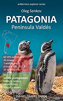 PATAGONIA, Peninsula Valdes & Around: Smart Travel Guide for Nature Lovers & Wildlife Photographers (Wilderness Explorer Book 1) by [Senkov, Oleg]