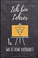 ICH BIN LEHRER & WAS IST DEINE SUPERKRAFT?: A5 LINIERT Geschenkidee fuer Lehrer Erzieher | Abschiedsgeschenk Grundschule | Klassengeschenk | Dankeschoen | Lehrerplaner | Buch zur Einschulung