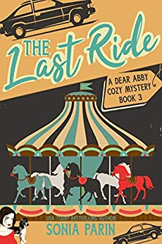 [Parin, Sonia]のThe Last Ride (A Dear Abby Cozy Mystery Book 3) (English Edition)