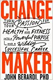 Change Maker: Turn Your Passion for Health and Fitness into a Powerful Purpose and a Wildly Successful Career 画像