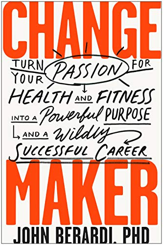 Change Maker: Turn Your Passion for Health and Fitness into a Powerful Purpose and a Wildly Successful Career (English Edition)