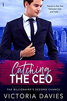 Catching the CEO (The Billionaire's Second Chance Book 3) by [Davies, Victoria]