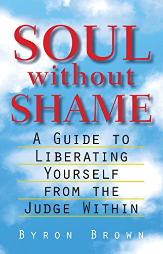 Soul without shame a guide to liberating yourself from the judge soul without shame a guide to liberating yourself from the judge within by brown fandeluxe PDF