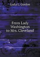 From Lady Washington to Mrs. Cleveland