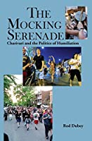 The Mocking Serenade: Charivari and the Politics of Humiliation