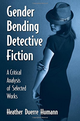 Download Gender Bending Detective Fiction: A Critical Analysis of Selected Works 1476668205