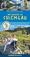 Mit Kindern im Chiemgau: 42 Wander- und Entdeckertouren zwischen Bergen und Seen