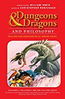 Dungeons and Dragons and Philosophy: Read and Gain Advantage on All Wisdom Checks (The Blackwell Philosophy and Pop Culture Series)