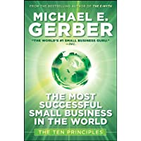 The Most Successful Small Business in The World: The Ten Principles