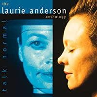 Talk Normal: The Laurie Anderson Anthology
