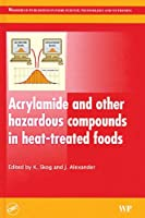 Acrylamide And Other Hazardous Compounds in Heat-Treated Foods