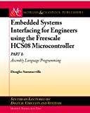 Embedded Systems Interfacing for Engineers Using the Freescale Hcs08 Microcontroller I: Assembly Language Programming (Synthesis Lectures on Digital Circuits & Systems)