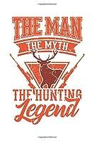 The Man The Myth The Hunting Legend: Jagd Wild Geschenk Fuer Jaeger Dina5 Blanko Notizbuch Tagebuch Planer Notizblock Malheft Kladde Journal Strazze