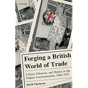 Forging a British World of Trade: Culture, Ethnicity, and Market in the Empire-commonwealth 1880-1975