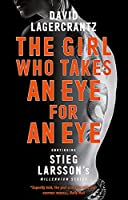 The Girl Who Takes an Eye for an Eye: Continuing Stieg Larsson's Dragon Tattoo series (a Dragon Tattoo story)