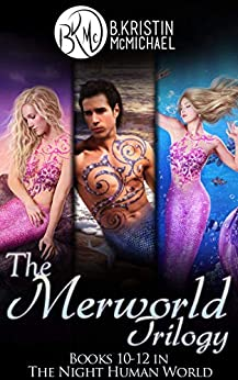 The Merworld Trilogy Complete Collection: Water and Blood, Songs and Fins, Scales and Legend (The Night Human World Book 4) by [McMichael, B. Kristin]