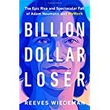 Billion Dollar Loser: The Epic Rise and Spectacular Fall of Adam Neumann and Wework