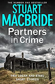 Partners in Crime: Two Logan and Steel Short Stories (Bad Heir Day and Stramash) (Logan McRae) by [MacBride, Stuart]